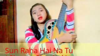 Sun Raha Hai Na Tu ( Sherya Ghoshal ) Video Cover