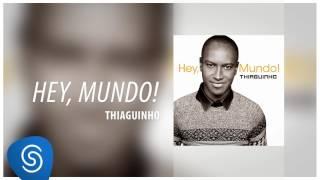 Thiaguinho - Hey, Mundo (Álbum