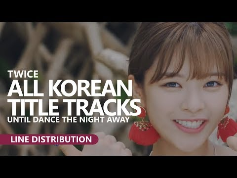 TWICE 트와이스 - ALL KOREAN TITLE TRACKS until DTNA | Line Distribution