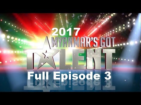 Full Episode 03 Auditions | Myanmar's Got Talent 2017 Season 4 ျမန္မာ