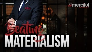 Beating Materialism (Important Reminder)
