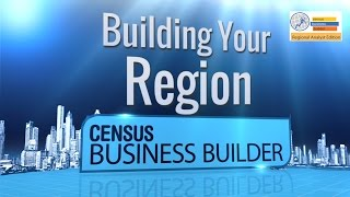 Census Business Builder, Regional Analyst Edition 2.0 - Building Your Region