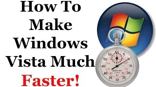 How To Make Windows Vista Faster & Improve It's Over All Performance