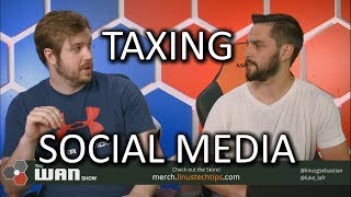 Countries Tax Social Media - WAN Show July 6 2018
