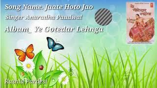 Jaate Hoto Jao Par Itna Sunlo _ Anuradha Paudwal