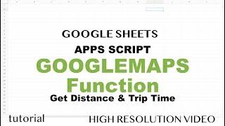 Google Maps Distance & Duration Calculator - Google Sheets, Build Apps Script Function - Part 14