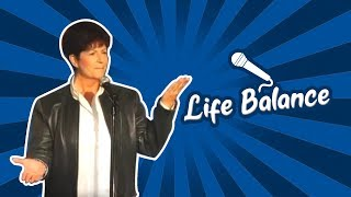 Life Balance (Stand Up Comedy)