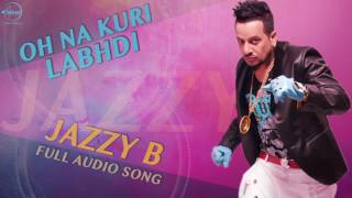 Oh Na Kuri Labhdi (Full Audio Song) | Sukshinder Shinda Feat Jazzy B | Punjabi Song | Speed Reocrds