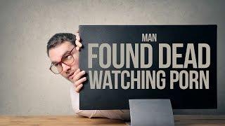FOUND DEAD WATCHING PORN (PORN ADDICTION)