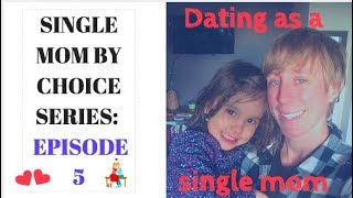 DATING AS A SINGLE MOM | Single Mom by Choice Series Episode #5 |