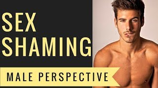 MALE PERSPECTIVE SEX SHAMING 🕴