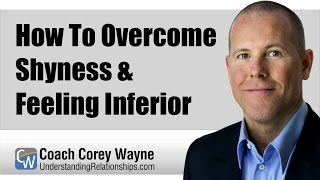 How To Overcome Shyness & Feeling Inferior