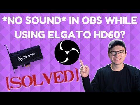 FIX No Game Audio In OBS When Using Elgato HD60 S & Pro Fix and Setup Guide 2018