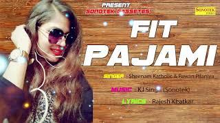 Fit Pajami | Sheenam Katholic | KJ Singh | Pawan Pilaniya | Haryanvi Dj Song 2017 | Sonotek