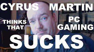 Cyrus Martin Thinks PC Gaming Sucks