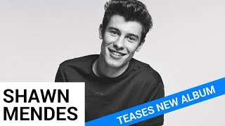Shawn Mendes Teases Upcoming Third Album