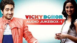 Vicky Donor | (Full Songs) (Part 1) | Ayushman Khurana & Yami Gautam