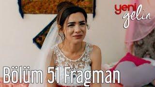 Yeni Gelin 51. Bölüm Fragman