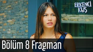 Erkenci Kuş 8. Bölüm Fragman