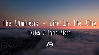 The Lumineers - Life In The City (Lyrics / Lyric Video)