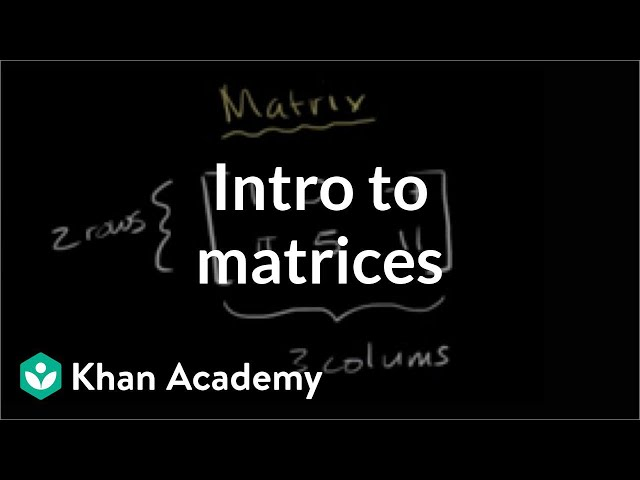 Introduction to the matrix | Matrices | Precalculus | Khan Academy