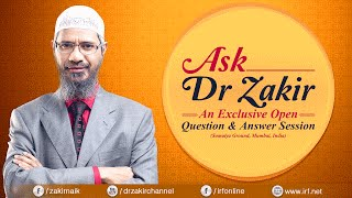 ASK DR ZAKIR - AN EXCLUSIVE OPEN QUESTION & ANSWER SESSION | MUMBAI |  DR ZAKIR NAIK