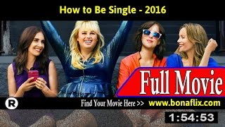 Watch: How to Be Single (2016) Full Movie Online