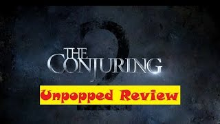 The Conjuring 2 - Unpopped Review