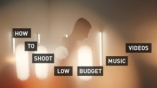 How I Shoot LOW BUDGET Music Videos
