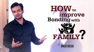How to Improve Bonding with Family? | Sneh Desai (Life Coach)