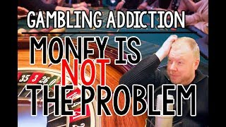 Gambling Addiction | Money is NOT the Problem
