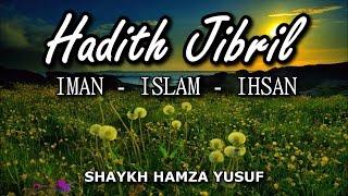 Hadith Jibril (Iman, Islam & Ihsan) - Shaykh Hamza Yusuf
