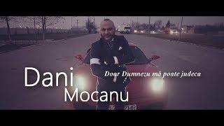 Dani Mocanu - Doar Dumnezeu ma poate judeca ( Oficial Video )