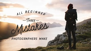 3 Mistakes All Beginner Photographers Make