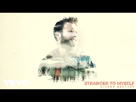 Dierks Bentley - Stranger To Myself (Audio)
