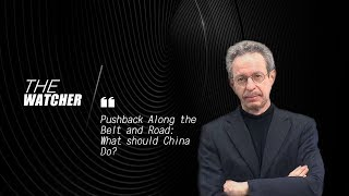 The Watcher: Pushback Along the Belt and Road: What should China Do?