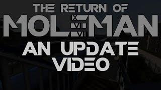 The Return of Moleman -  An Update Video