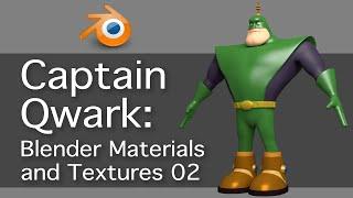 Captain Qwark: Blender Materials and Textures 02