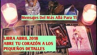 LIBRA ABRIL 2018 ABRE TU CORAZÓN A LOS PEQUEÑOS DETALLES