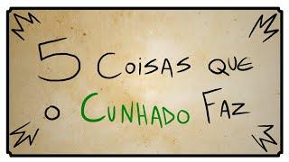 5 COISAS QUE O CUNHADO FAZ