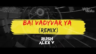 Bai Vadyvar Ya Jalsa DJ's Rush And Alex V Remix