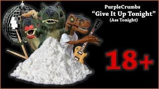Give It Up Tonight (Ass Tonight) -  PurpleCrumbs | MUSIC VIDEO
