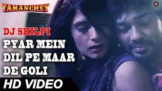 Pyar Mein Dil Pe Maar De Goli | DJ Shilpi & Luv O Trigger | Tamanchey | Nikhil & Richa