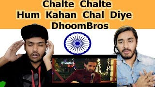 Indian reaction on Chalte Chalte | Hum Kahan Chal Diye | DhoomBros | Asif Hasan | Swaggy d