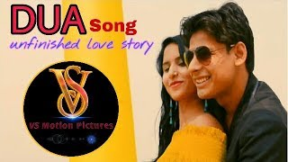 DUA unfinished love story |  (FULL VIDEO SONG) By BILAL KHAN | VS Motion Pictures
