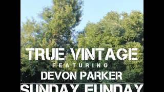 True Vintage: Sunday Funday (feat. Devon Parker)