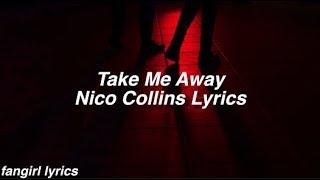 Take Me Away || Nico Collins Lyrics
