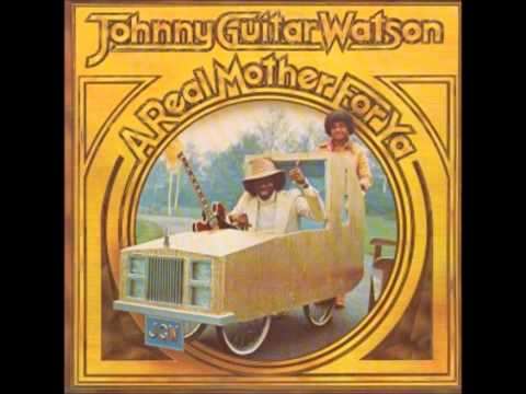 Johnny Guitar Watson A real mother for ya