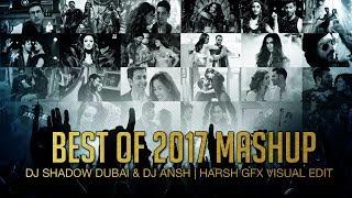 Best Of 2017   Mashup   DJ Shadow Dubai & DJ Ansh   Full Video
