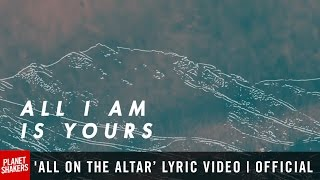 'ALL ON THE ALTAR' Lyric Video | Official Planetshakers Video